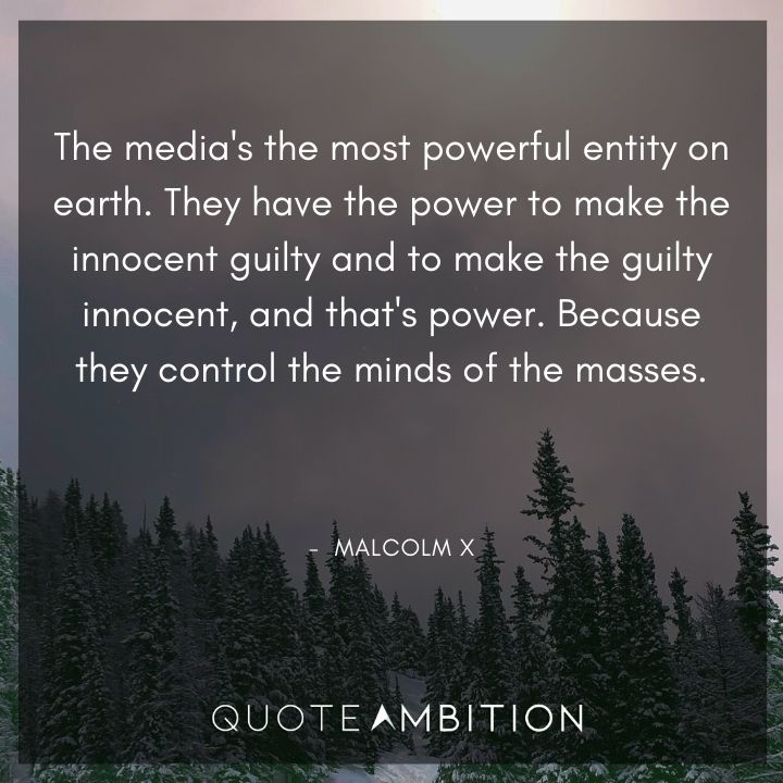 Malcolm X Quotes - The media's the most powerful entity on earth.
