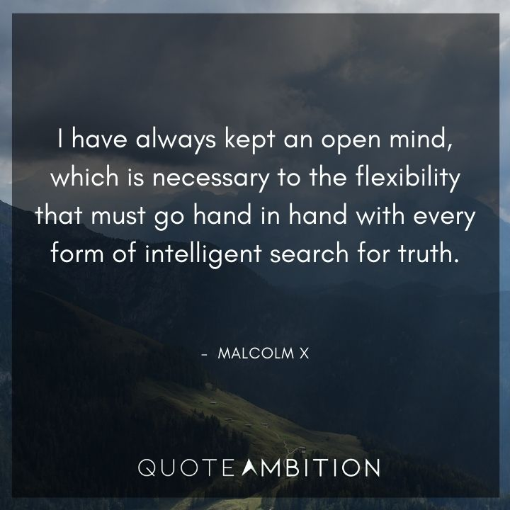 Malcolm X Quotes - I have always kept an open mind.