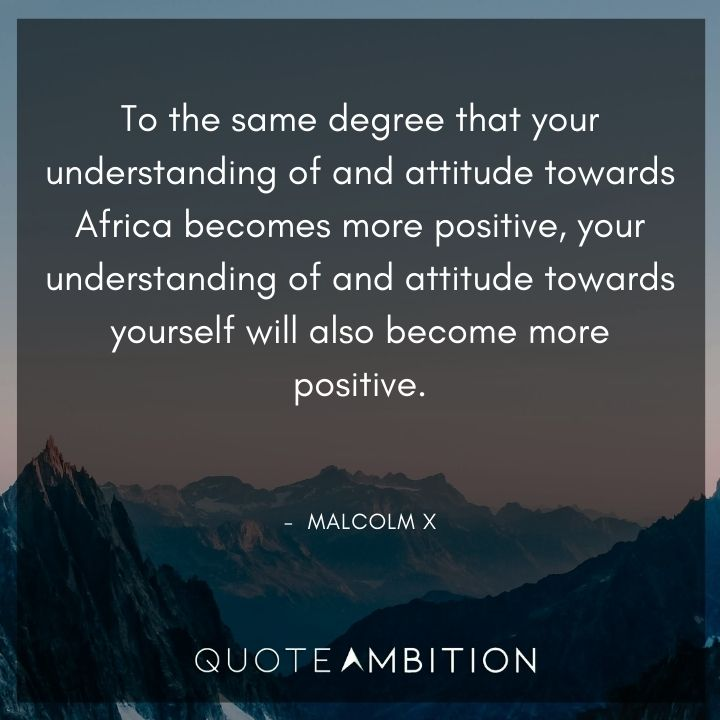 Malcolm X Quotes on Understanding That Africa Becomes More Positive.