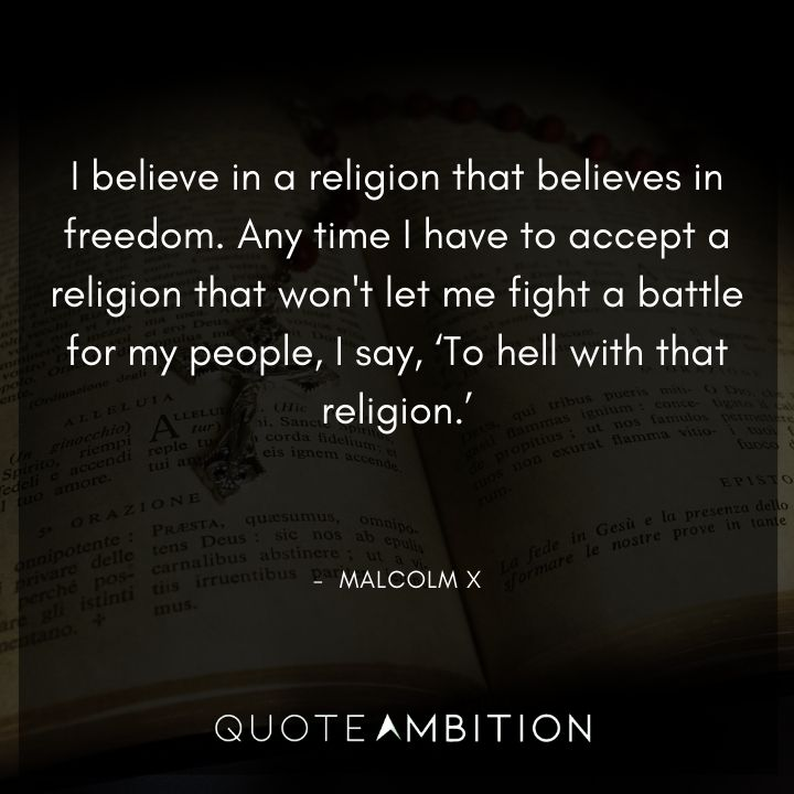 Malcolm X Quotes - I believe in a religion that believes in freedom.