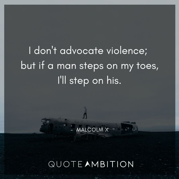 Malcolm X Quotes - I don't advocate violence.