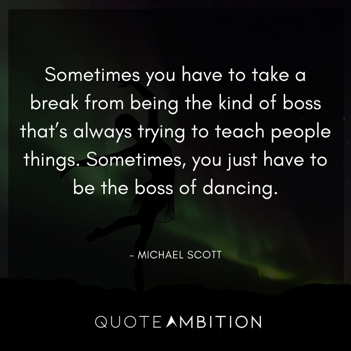 Michael Scott Quotes - Sometimes you have to take a break from being the kind of boss that's always trying to teach people things.