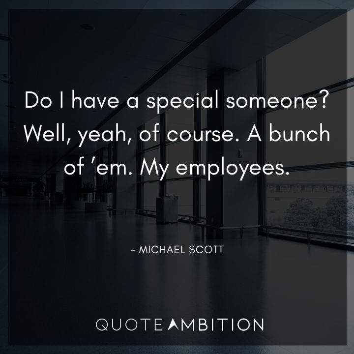 Michael Scott Quotes - Do I have a special someone? My employees.