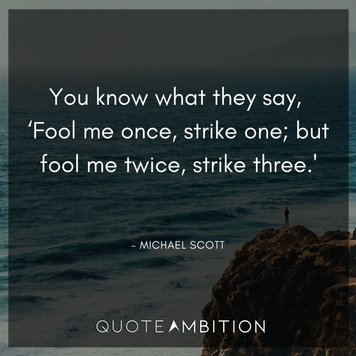 Michael Scott Quotes - Fool me once, strike one; but fool me twice, strike three.