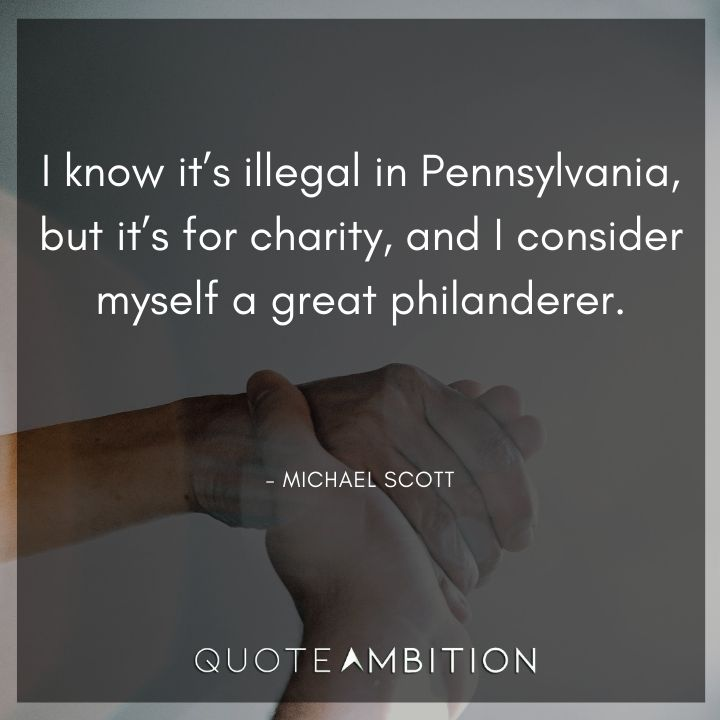Michael Scott Quotes - I know it's illegal in Pennsylvania, but it's for charity, and I consider myself a great philanderer.