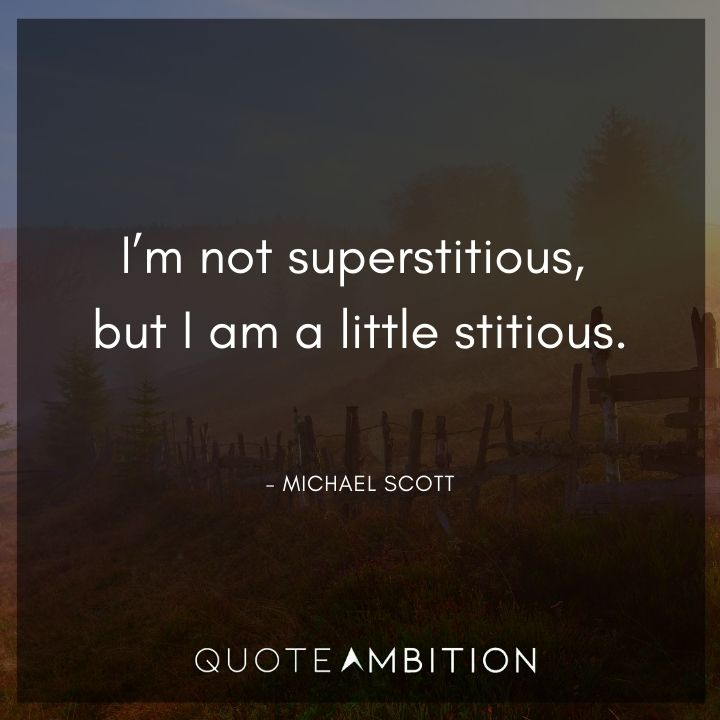 Michael Scott Quotes - I'm not superstitious, but I am a little stitious.