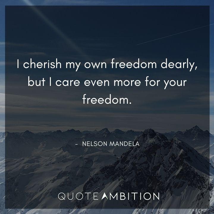 Nelson Mandela Quotes - I cherish my own freedom dearly.