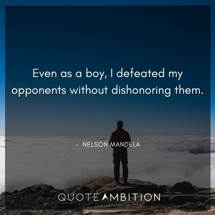 Nelson Mandela Quotes - I defeated my opponents without dishonoring them.