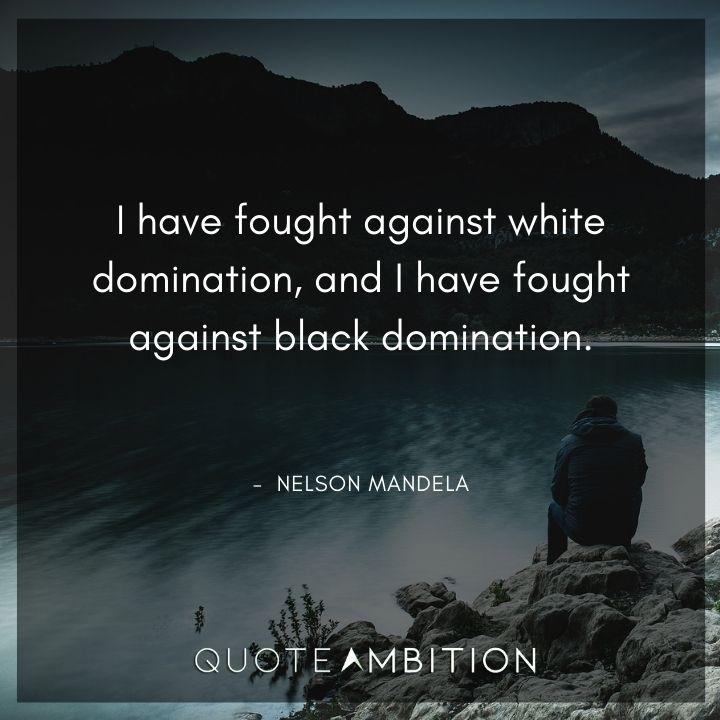 Nelson Mandela Quotes - I have fought against white domination.