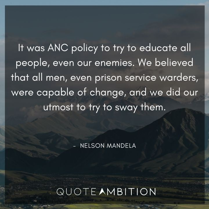 Nelson Mandela Quotes - Try to educate all people, even our enemies.
