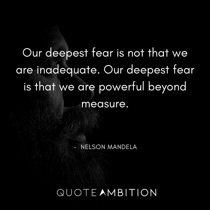 Nelson Mandela Quotes - Our deepest fear is that we are powerful beyond measure.