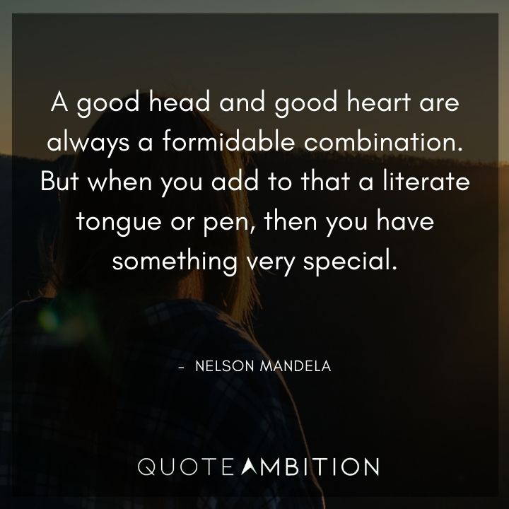 Nelson Mandela Quotes - A good head and good heart are always a formidable combination.