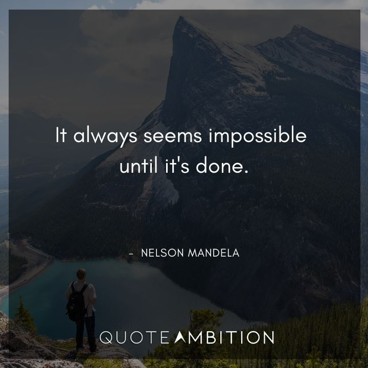 Nelson Mandela Quotes - It always seems impossible until it's done.