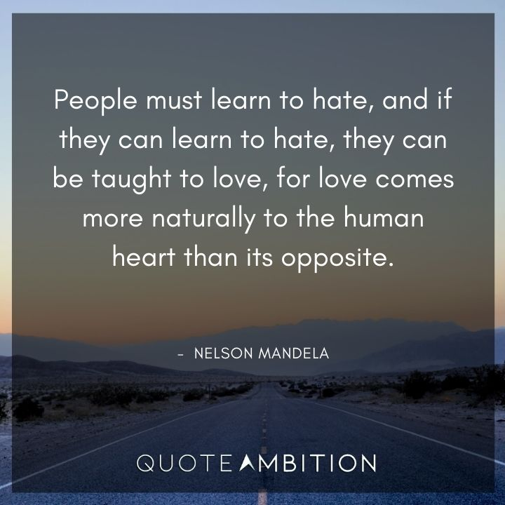 Nelson Mandela Quotes - People must learn to hate.