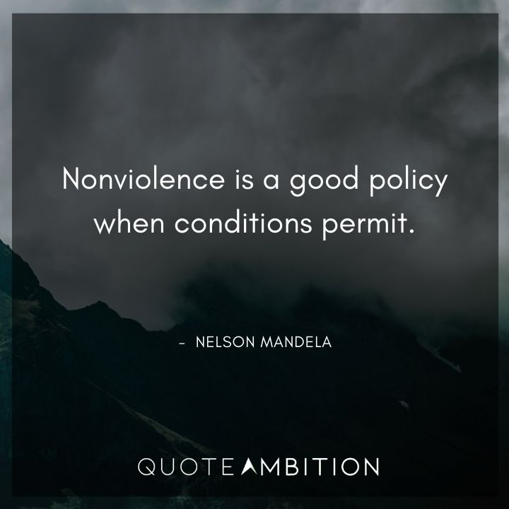 Nelson Mandela Quotes - Nonviolence is a good policy when conditions permit.