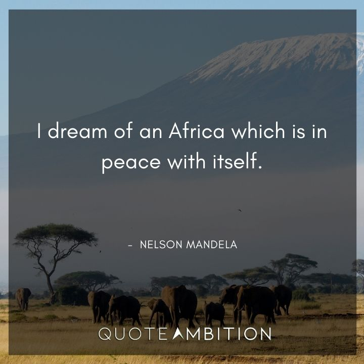 Nelson Mandela Quotes - I dream of an Africa which is in peace with itself.