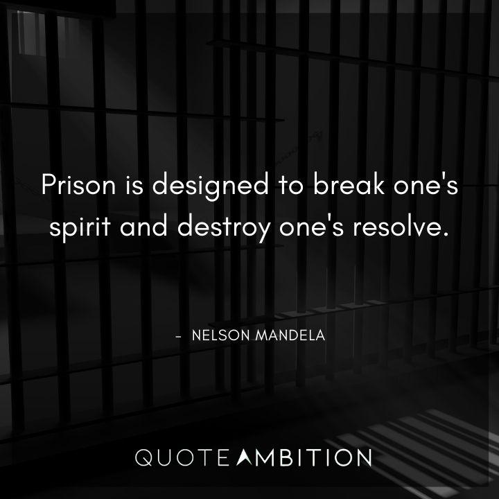 Nelson Mandela Quotes - Prison is designed to break one's spirit.