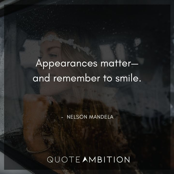 Nelson Mandela Quotes - Appearances matter and remember to smile.