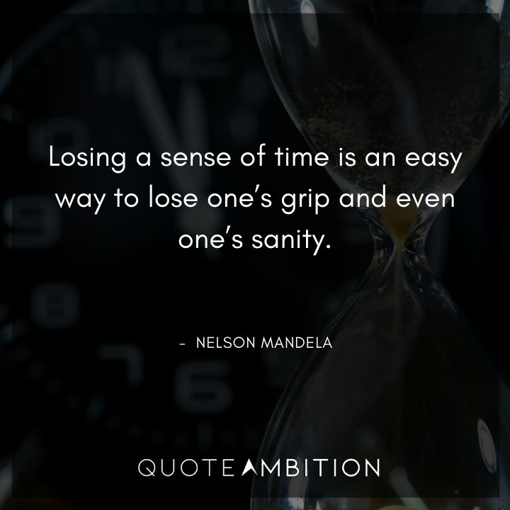 Nelson Mandela Quotes - Losing a sense of time is an easy way to lose one's grip.
