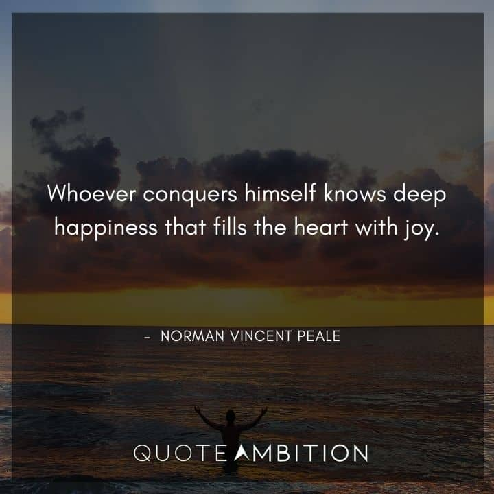 Norman Vincent Peale Quotes - Whoever conquers himself knows deep happiness that fills the heart with joy.
