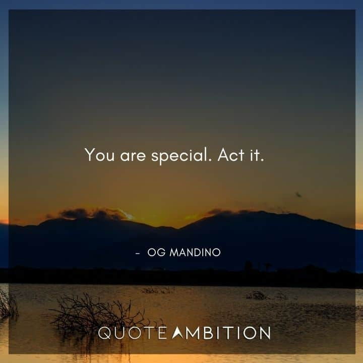 Og Mandino Quotes - You are special. Act it.
