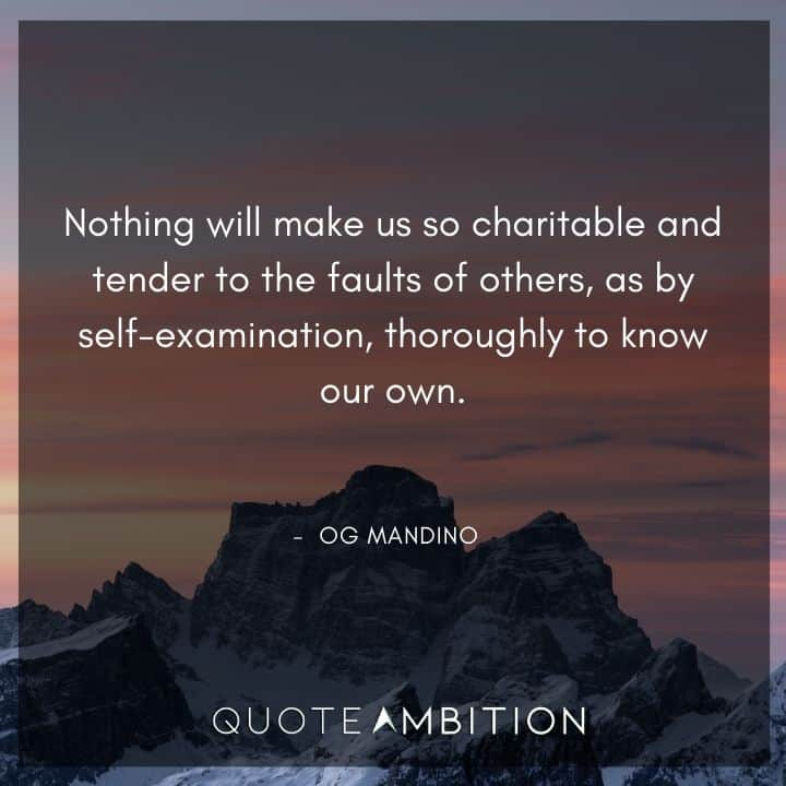 Og Mandino Quotes - Nothing will make us so charitable and tender to the faults of others, as by self-examination.
