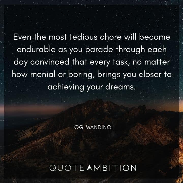 Og Mandino Quotes - Even the most tedious chore will become endurable.