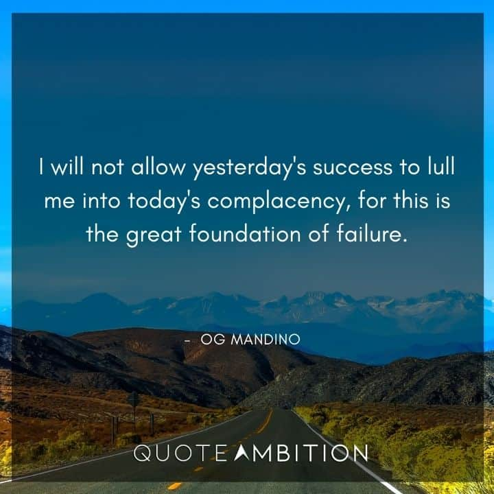 Og Mandino Quotes - I will not allow yesterday's success to lull me into today's complacency.