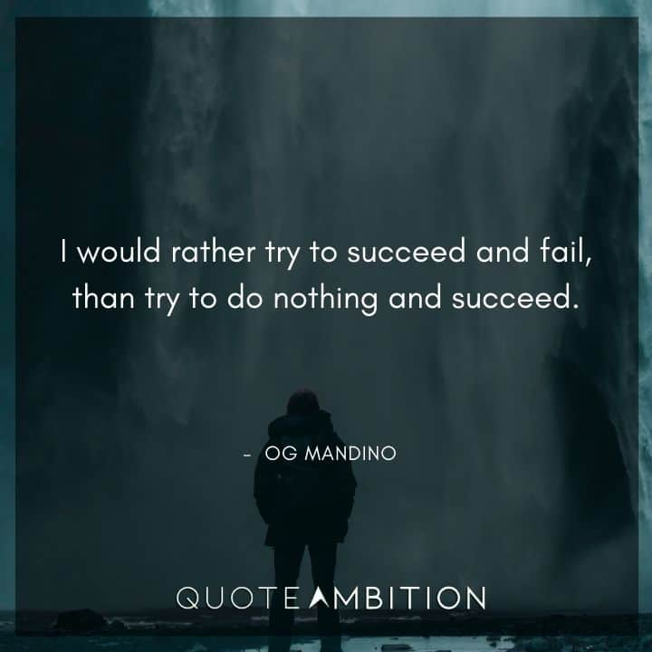 Og Mandino Quotes - I would rather try to succeed and fail.