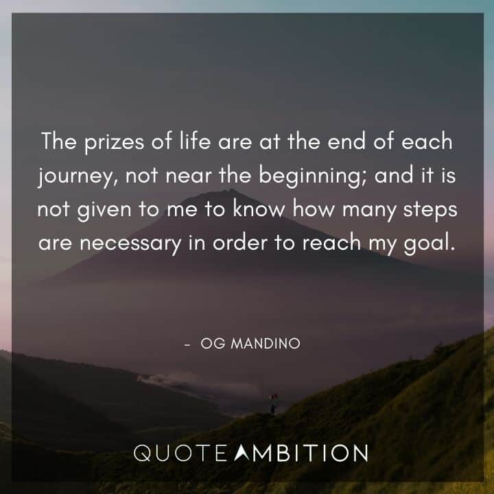 Og Mandino Quotes - The prizes of life are at the end of each journey.