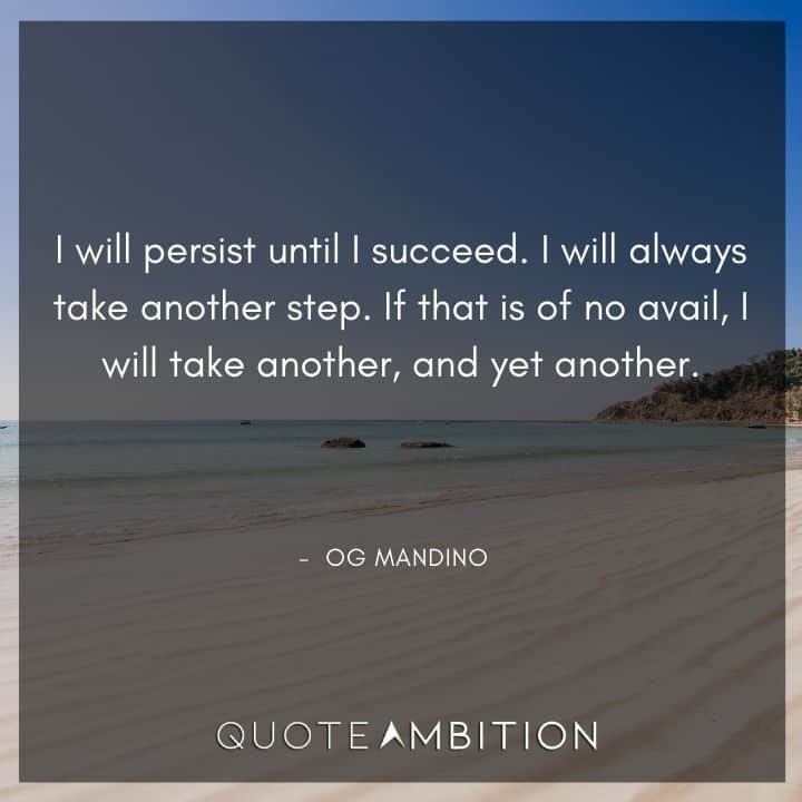 Og Mandino Quotes - I will persist until I succeed.