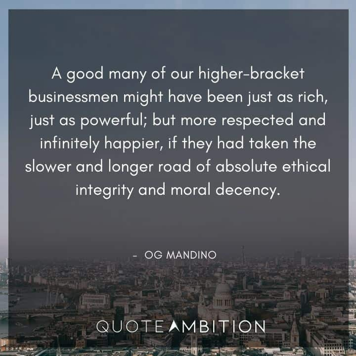 Og Mandino Quotes - A good many of our higher-bracket businessmen might have been just as rich, just as powerful.