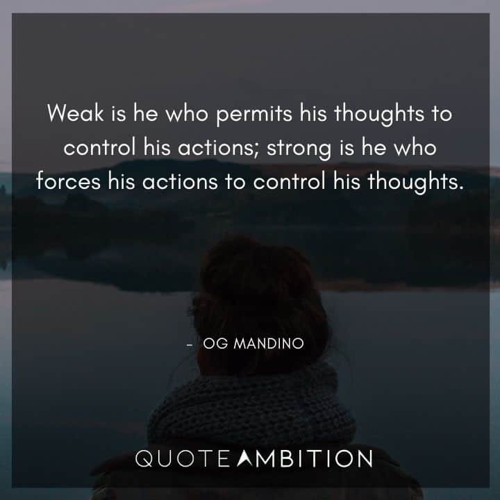 Og Mandino Quotes - Weak is he who permits his thoughts to control his actions.