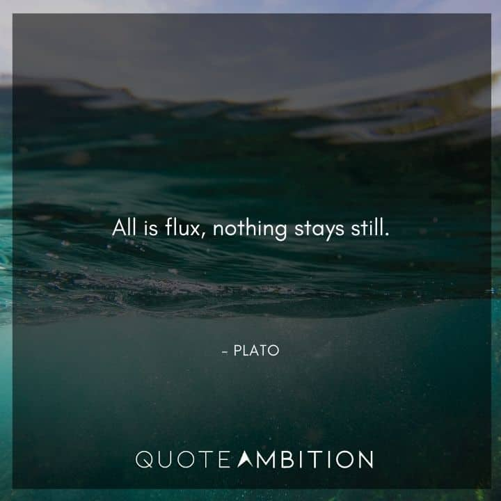 Plato Quote - All is flux, nothing stays still.