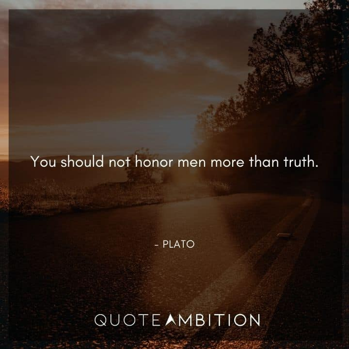 Plato Quote - You should not honor men more than truth.