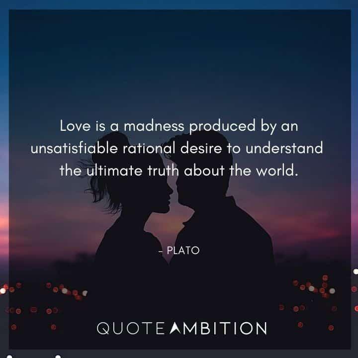 Plato quote - Love is a madness.