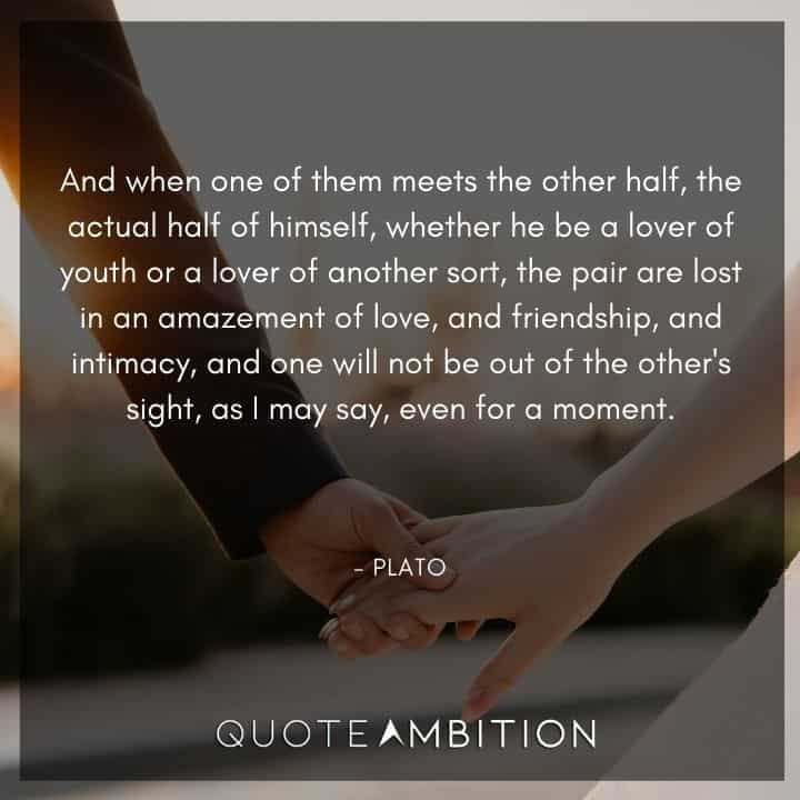 Plato Quote - And when one of them meets the other half.