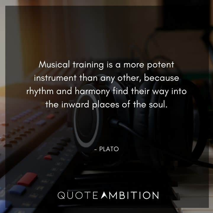 Plato Quote - Musical training is a more potent instrument than any other.