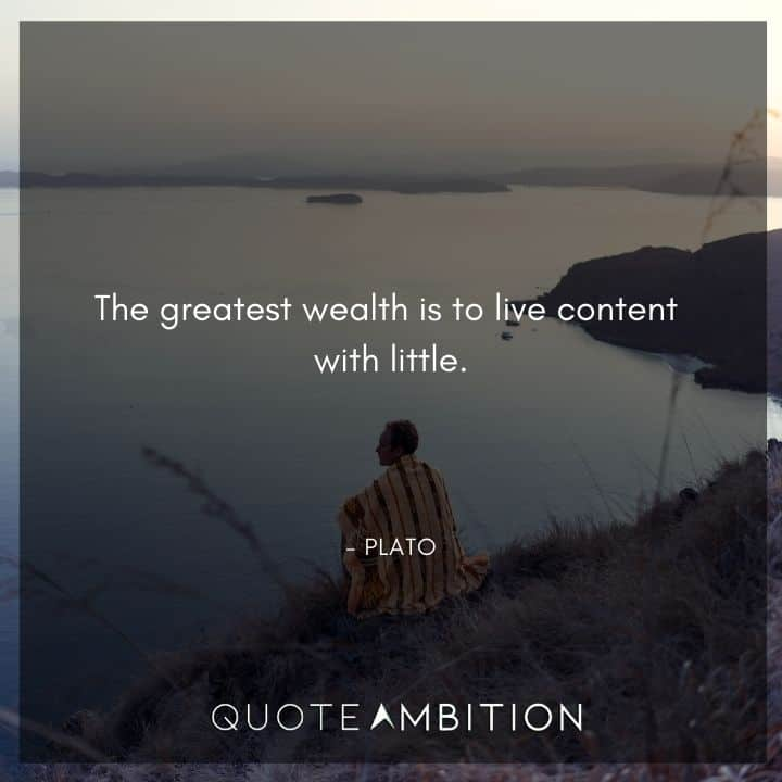Plato Quote - The greatest wealth is to live content with little.