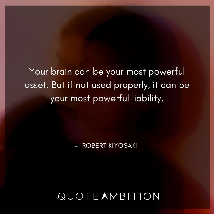 Robert Kiyosaki Quotes - Your brain can be your most powerful asset.