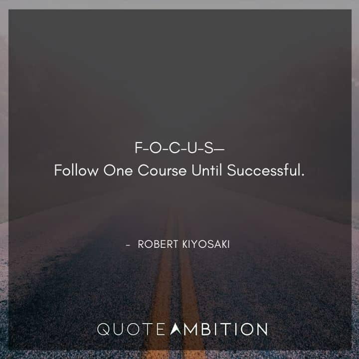 Robert Kiyosaki Quotes on Focus