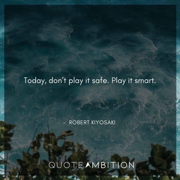 Robert Kiyosaki Quotes on Playing Smart