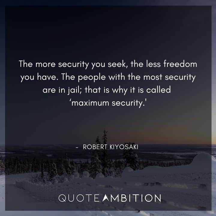 Robert Kiyosaki Quotes - The more security you seek, the less freedom you have.
