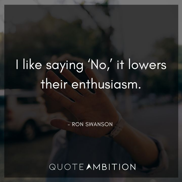 Ron Swanson Quotes - I like saying 'No', it lowers their enthusiasm.