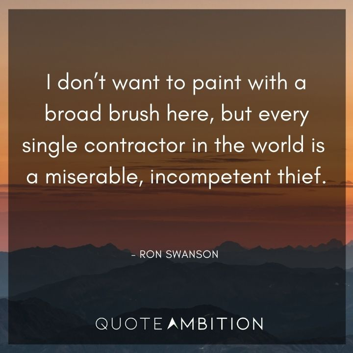 Ron Swanson Quotes - I don't want to paint with a broad brush here.
