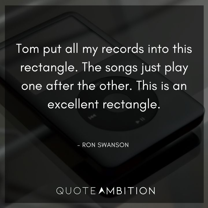 Ron Swanson Quotes - Tom put all my records into this rectangle.