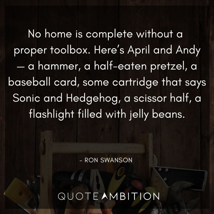 Ron Swanson Quotes - No home is complete without a proper toolbox.