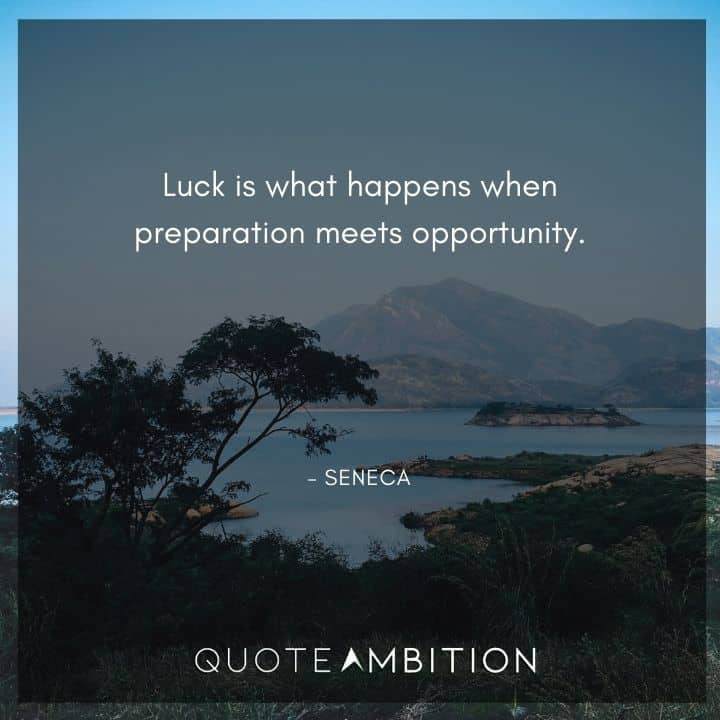 Seneca Quote - Luck is what happens when preparation meets opportunity.
