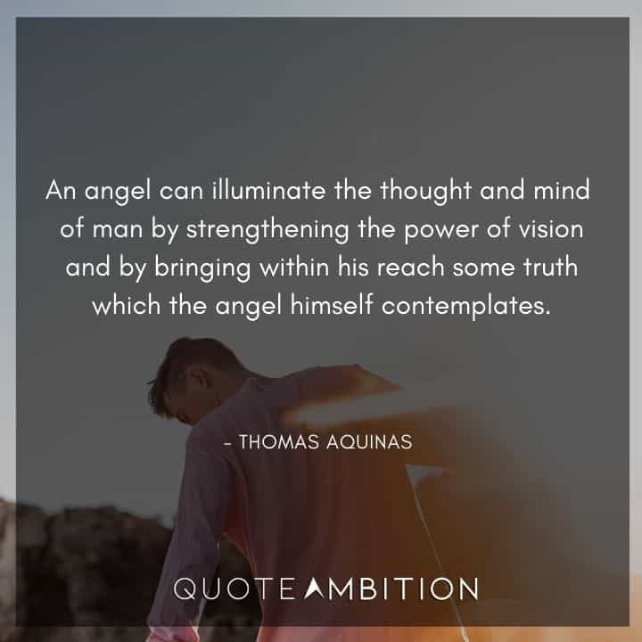 Thomas Aquinas Quote - An angel can illuminate the thought and mind of man by strengthening the power of vision.