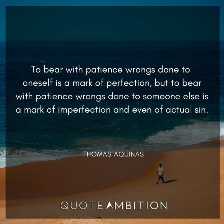 Thomas Aquinas Quote - To bear with patience wrongs done to oneself is a mark of perfection.